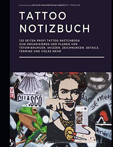 Tattoo Notizbuch: 120 Seiten Profi Tattoo Sketchbook zum Organisieren und Planen von Tätowierungen,Skizzen, Zeichnungen,Details, Termine und vieles mehr