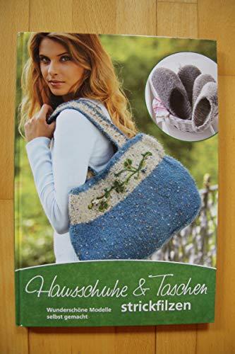 Hausschuhe & Taschen strickfilzen - Wunderschöne Modelle selbst gemacht