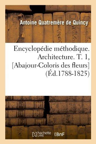 Encyclopedie Methodique. Architecture. T. 1, [Abajour-Coloris Des Fleurs] (Ed.1788-1825) (Arts) by Antoine...