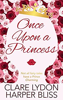 Once Upon a Princess: A Lesbian Royal Romance by [Harper Bliss, Clare Lydon]