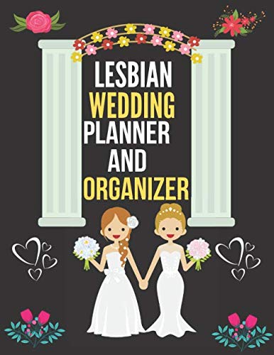 Lesbian Wedding Planner and Organizer: A Step-by-Step Guide to Creating the Lesbian Wedding You Want with the Budget You've Got (without Losing Your ... and organizers ringbound/Excellent gift idea