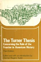 The Turner Thesis: Concerning the Role of the Frontier in American History (Problems in American civilization)
