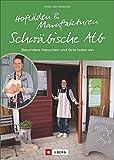 Hofläden und Manufakturen Schwäbische Alb. Besondere Menschen und Orte laden ein. Regional einkaufen auf der Schwäbischen Alb. Ein Schwäbische-Alb-Guide für besondere Orte.