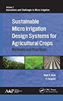 Sustainable Micro Irrigation Design Systems for Agricultural Crops: Methods and Practices (Innovations and Challenges in Micro Irrigation)