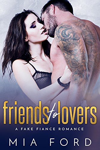 Friends to Lovers: A Fake Fiance Romance