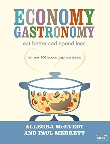 Economy Gastronomy: Eat Better and Spend Less by Allegra McEvedy (2009-08-01)