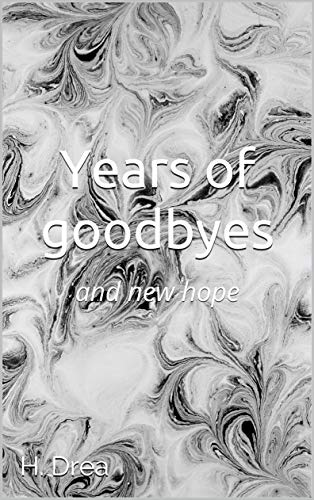 Years of goodbyes: and new hope (English Edition)