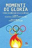 momenti di gloria. storie ed emozioni delle olimpiadi