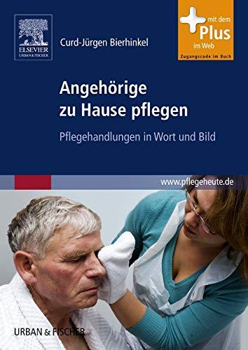 Angehörige zu Hause pflegen: Pflegehandlungen in Wort und Bild