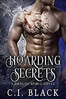 Hoarding Secrets (A Dragon Spirit Novel Book 3) by [C.I. Black]