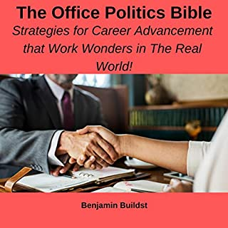 The Office Politics Bible: Strategies for Career Advancement That Work Wonders in the Real World! cover art