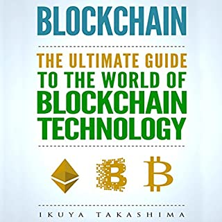 Blockchain: The Ultimate Guide to the World of Blockchain Technology, Bitcoin, Ethereum, Cryptocurrency, Smart Contracts audiobook cover art
