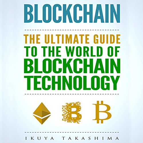 Blockchain: The Ultimate Guide to the World of Blockchain Technology, Bitcoin, Ethereum, Cryptocurrency, Smart Contracts cover art