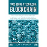 Tudo Sobre a Tecnologia Blockchain: O Guia Mais Completo Para Iniciantes Sobre Carteira Blockchain, Bitcoin, Ethereum, Ripple, Dash (Portuguese Edition)