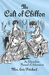 The Cult of Chiffon: An Edwardian Manual of Adornment