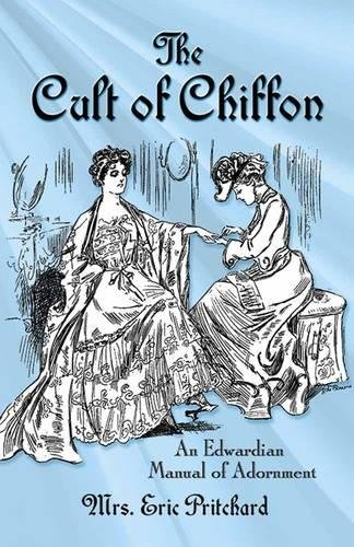 Cult of Chiffon: An Edwardian Manual of Adornment
