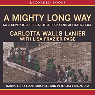 A Mighty Long Way     My Journey to Justice at Little Rock Central High School              By:                                                                                                                                 Carlotta Walls Lanier                               Narrated by:                                                                                                                                 Peter Fernandez,                                                                                        Lizan Mitchell                      Length: 10 hrs and 23 mins     43 ratings     Overall 4.2