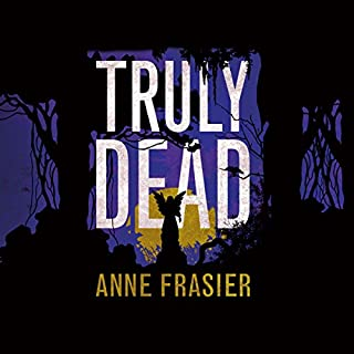 Truly Dead                   By:                                                                                                                                 Anne Frasier                               Narrated by:                                                                                                                                 Natalie Ross                      Length: 9 hrs and 14 mins     567 ratings     Overall 4.5