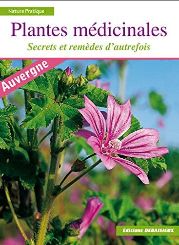 Plantes médicinales : Secrets et remèdes d'autrefois. Reconnaître plus de 100 espèces, leur récolte, leurs usages et recettes + index thérapeutique
