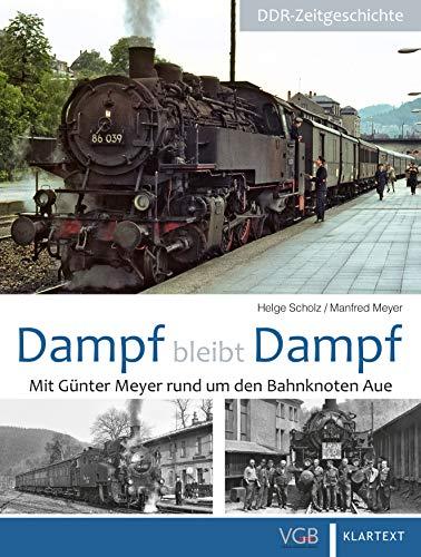 Dampf bleibt Dampf 3: Mit Günter Meyer rund um den Bahnknoten Aue