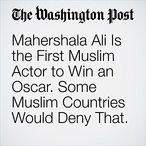 Mahershala Ali Is the First Muslim Actor to Win an Oscar. Some Muslim Countries Would Deny That. copertina