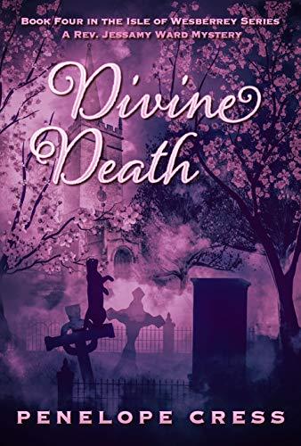 Divine Death: A Rev Jessamy Ward Mystery (Isle Of Wesberrey Book 4) by [Penelope  Cress]