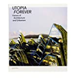Utopia Forever - Visions of Architecture and Urbanism