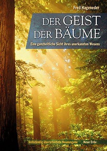 Der Geist der Bäume: Eine ganzheitliche Sicht ihres unerkannten Wesens