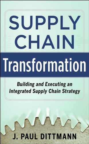 Supply Chain Transformation: Building and Executing an Integrated Supply Chain Strategy (English Edition)