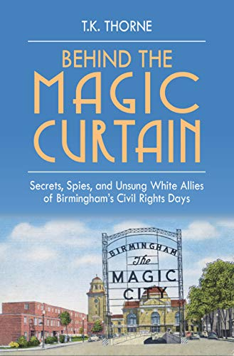 Behind the Magic Curtain: Secrets, Spies, and Unsung White Allies of Birmingham's Civil Rights Days