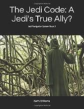 The Jedi Code: A Jedi's True Ally?: Jedi Navigation System Book 2