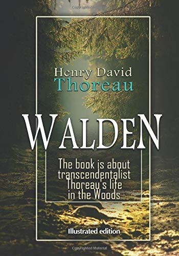Henry David Thoreau - Walden. The book is about transcendentalist Thoreau's life in the Woods (Illustrated edition) (Henry David Thoreau books collection)