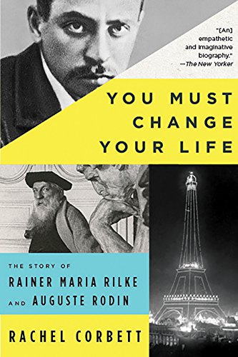 You Must Change Your Life: The Story of Rainer Maria Rilke and Auguste Rodin (English Edition)