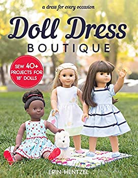 """Doll Dress Boutique  Sew 40+ Projects for 18"""" Dolls - A Dress for Every Occasion"""