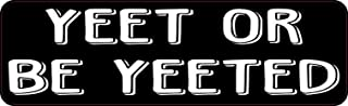 StickerTalk Yeet or Be Yeeted Vinyl Sticker, 10 inches by 3 inches