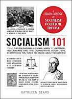 Socialism 101: From the Bolsheviks and Karl Marx to Universal Healthcare and the Democratic Socialists, Everything You Need to Know about Socialism (Adams 101)