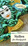 Sizilien fürs Handgepäck: Geschichten und Berichte