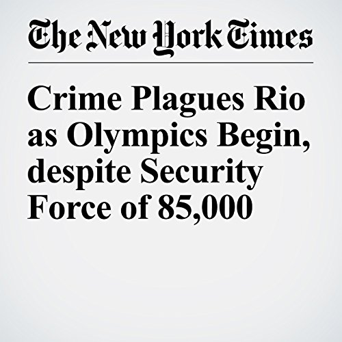 Crime Plagues Rio as Olympics Begin, despite Security Force of 85,000 cover art