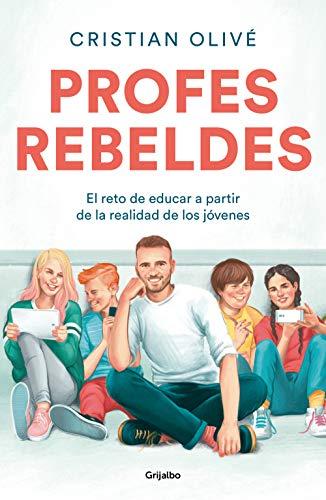 Profes rebeldes: El reto de educar a partir de la realidad de los jóvenes (Divulgación)
