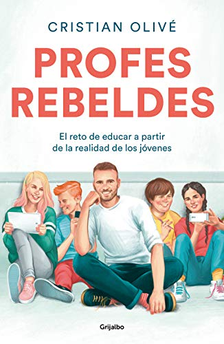 Profes rebeldes: El reto de educar a partir de la realidad de los jóvenes