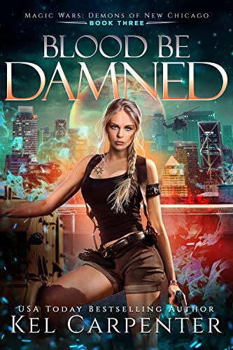 Blood be Damned: Magic Wars (Demons of New Chicago Book 3) by [Kel Carpenter]