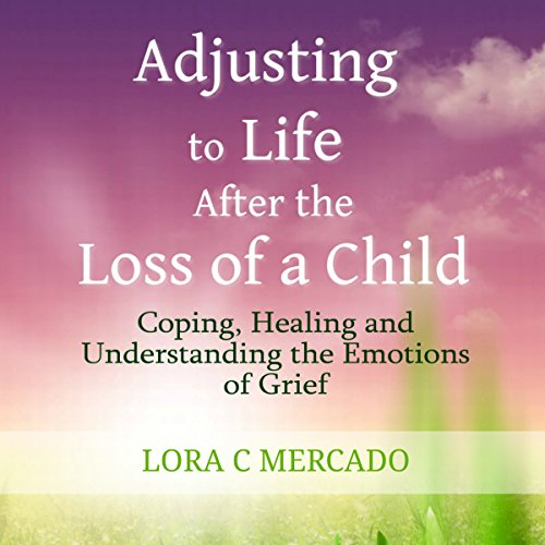 Adjusting to Life After the Loss of a Child audiobook cover art