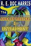 The Aura is Radical 2: Entrapment (English Edition)