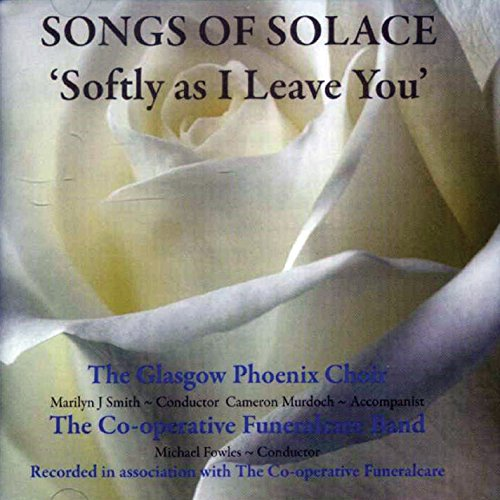 Songs of Solace: Softly As I Leave You