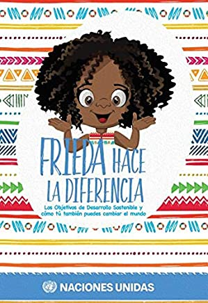 Frieda Hace La Diferencia: Los Objetivos de Desarrollo Sostenible Y Cómo Tú También Puedes Cambiar El Mundo