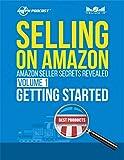 Selling on Amazon - Amazon Seller Secrets Revealed Volume 1: Getting Started