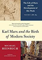 Karl Marx and the Birth of Modern Society: The Life of Marx and the Development of His Work