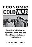 Economic Cold War: America's Embargo Against China and the Sino-Soviet Alliance, 1949-1963 (Cold War International History Project Series) - Shu Guang Zhang
