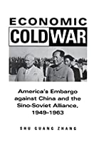 Economic Cold War: America's Embargo Against China and the Sino-Soviet Alliance, 1949-1963 (Cold War International History Project)