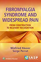 Fibromyalgia Syndrome and Widespread Pain: From Construction to Relevant Recognition